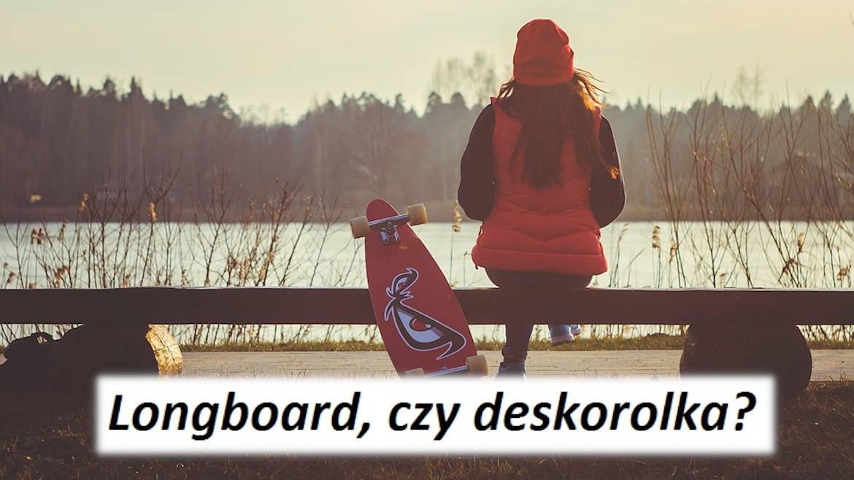 Longboard czy deskorolka
